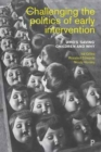 Challenging the politics of early intervention : Who's 'saving' children and why - Book