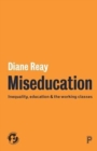 Miseducation : Inequality, Education and the Working Classes - Book