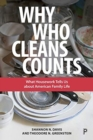 Why Who Cleans Counts : What Housework Tells Us about American Family Life - Book