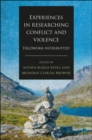 Experiences in Researching Conflict and Violence : Fieldwork Interrupted - Book