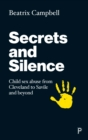 Secrets and Silence : Child Sex Abuse from Cleveland to Savile and Beyond - Book