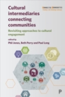 Cultural Intermediaries Connecting Communities : Revisiting Approaches to Cultural Engagement - Book
