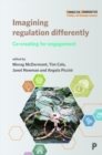 Imagining Regulation Differently : Co-creating for Engagement - Book