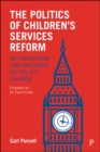 The Politics of Children's Services Reform : Re-examining Two Decades of Policy Change - Book