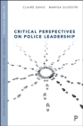 Critical Perspectives on Police Leadership - Book
