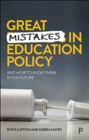 Great Mistakes in Education Policy : And How to Avoid Them in the Future - Book