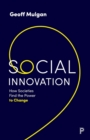 Social Innovation : How Societies Find the Power to Change - Book