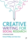 Creative Writing for Social Research : A Practical Guide - Book