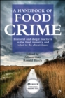 A Handbook of Food Crime : Immoral and Illegal Practices in the Food Industry and What to Do About Them - Book