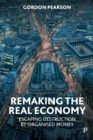 Remaking the Real Economy : Escaping Destruction by Organised Money - Book
