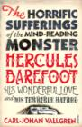 The Horrific Sufferings Of The Mind-Reading Monster Hercules Barefoot : His Wonderful Love and his Terrible Hatred - eBook