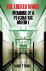 The Locked Ward : Memoirs of a Psychiatric Orderly - eBook