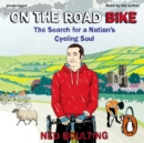 On the Road Bike : The Search For a Nation's Cycling Soul - eAudiobook
