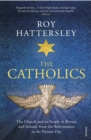 The Catholics : The Church and its People in Britain and Ireland, from the Reformation to the Present Day - eBook