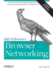 High Performance Browser Networking : What Every Web Developer Should Know About Networking and Browser Performance - Book