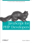 JavaScript for PHP Developers : A Concise Guide to Mastering JavaScript - eBook