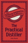 The Practical Distiller : Or, An Introduction to Making Whiskey, Gin, Brandy, Spirits, &c. &c. - eBook