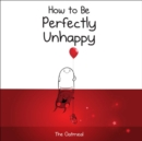 How to Be Perfectly Unhappy - Book