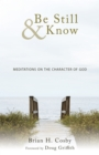 Be Still & Know : Meditations on the Character of God - eBook