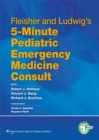 Fleisher and Ludwig's 5-Minute Pediatric Emergency Medicine Consult - eBook