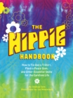 The Hippie Handbook : How to Tie-Dye a T-Shirt, Flash a Peace Sign, and Other Essential Skills for the Carefree Life - eBook