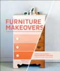 Furniture Makeovers : Simple Techniques for Transforming Furniture with Paint, Stains, Paper, Stencils, and More - eBook