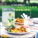 The Big Book of Backyard Cooking : 250 Favorite Recipes for Enjoying the Great Outdoors - eBook