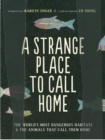 A Strange Place to Call Home : The World's Most Dangerous Habitats & the Animals That Call Them Home - Book