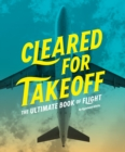 Cleared for Takeoff : The Ultimate Book of Flight - eBook
