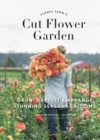 Floret Farm's Cut Flower Garden : Grow, Harvest, and Arrange Stunning Seasonal Blooms - eBook
