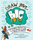 Draw Your Big Idea : The ultimate creativity tool for turning thoughts into action and dreams into reality! - Book