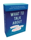 What to Talk About: With Friends, With Strangers, With Your Aunt's Boyfriend, Greg : 75 cards. Over 200 conversation openers. Take talking to the next level. - Book