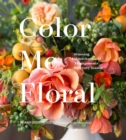 Color Me Floral : Stunning Monochromatic Arrangements for Every Season - eBook