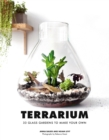 Terrarium : 33 Glass Gardens to Make Your Own - eBook