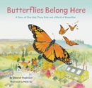 Butterflies Belong Here : A Story of One Idea, Thirty Kids, and a World of Butterflies - Book
