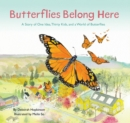 Butterflies Belong Here : A Story of One Idea, Thirty Kids, and a World of Butterflies - eBook