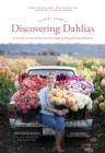 Floret Farm's Discovering Dahlias : A Guide to Growing and Arranging Magnificent Blooms - eBook