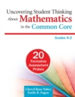 Uncovering Student Thinking About Mathematics in the Common Core, Grades K-2 : 20 Formative Assessment Probes - Book