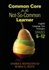Common Core for the Not-So-Common Learner, Grades 6-12 : English Language Arts Strategies - Book