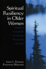 Spiritual Resiliency in Older Women : Models of Strength for Challenges through the Life Span - eBook