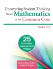 Uncovering Student Thinking About Mathematics in the Common Core, Grades 3-5 : 25 Formative Assessment Probes - Book