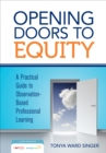 Opening Doors to Equity : A Practical Guide to Observation-Based Professional Learning - eBook