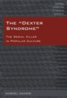 The «Dexter Syndrome» : The Serial Killer in Popular Culture - eBook