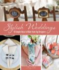 Stylish weddings : 50 Simple ideas to make from top designers - Book