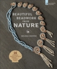 Beautiful Beadwork from Nature : 16 Stunning Jewelry Projects Inspired by the Natural World - Book