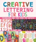 Creative Lettering for Kids : Techniques and Tips from Top Artists - Book