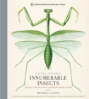 Innumerable Insects : The Story of the Most Diverse and Myriad Animals on Earth - Book
