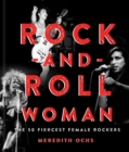 Rock-and-Roll Woman : The 50 Fiercest Female Rockers - Book