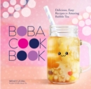 Boba Cookbook : Delicious and Easy Recipes for Amazing Bubble Tea - Book