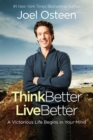 Think Better, Live Better : A Victorious Life Begins in Your Mind - Book